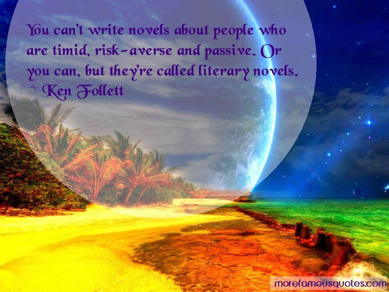 Ken Follett Quotes: You cant write novels about people who