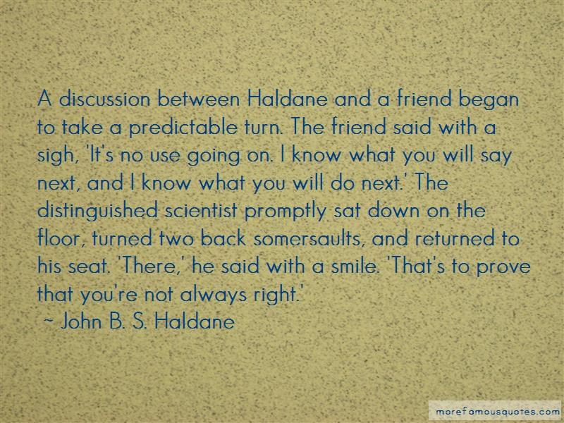 John B. S. Haldane Quotes: A discussion between haldane and a