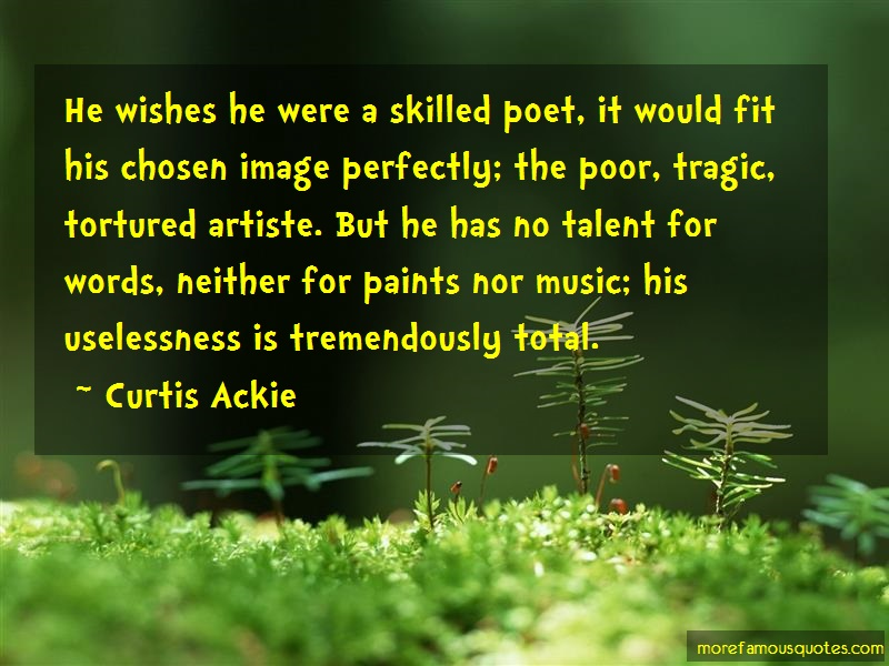 Curtis Ackie Quotes: He wishes he were a skilled poet it