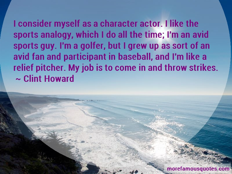 Clint Howard Quotes: I Consider Myself As A Character Actor I