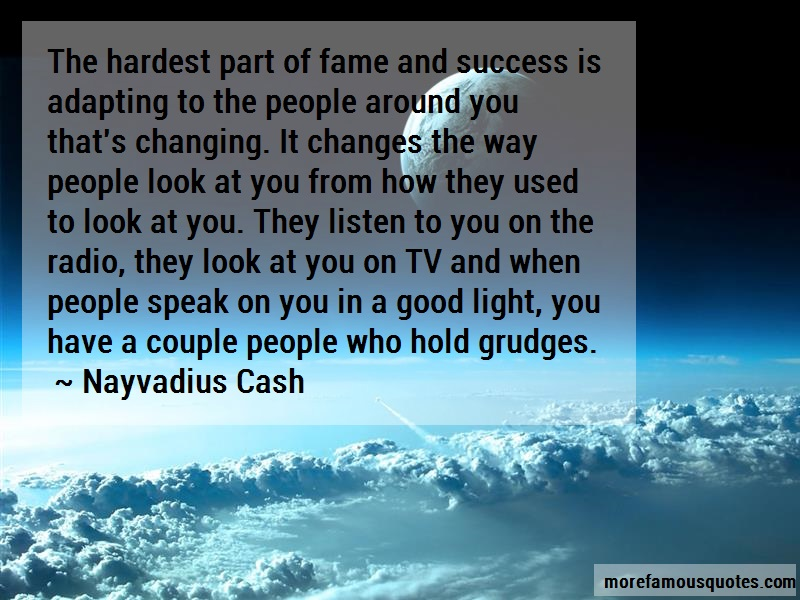 Nayvadius Cash Quotes: The hardest part of fame and success is