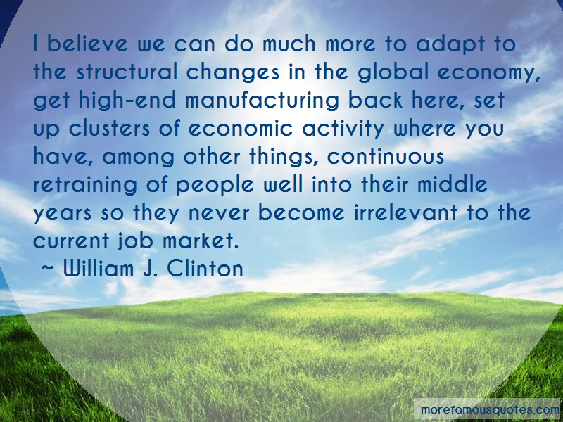 William J. Clinton Quotes: I believe we can do much more to adapt
