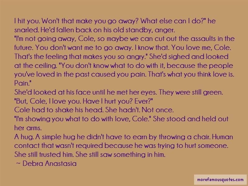 Debra Anastasia Quotes: I hit you wont that make you go away