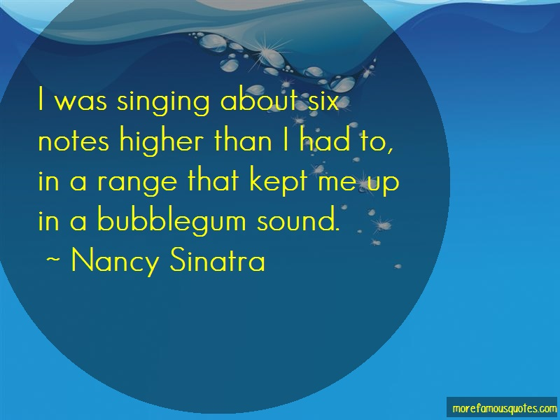 Nancy Sinatra Quotes: I Was Singing About Six Notes Higher