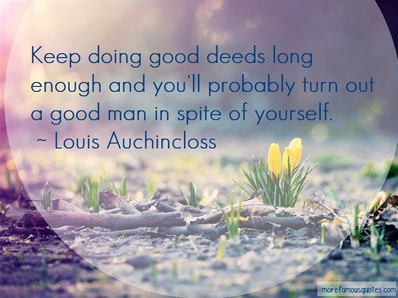 Louis Auchincloss Quotes: Keep doing good deeds long enough and