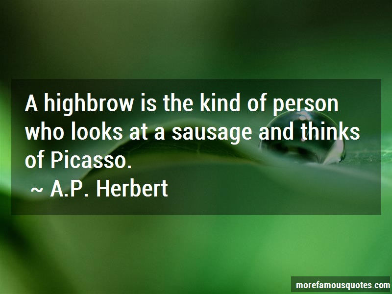 A.P. Herbert Quotes: A Highbrow Is The Kind Of Person Who