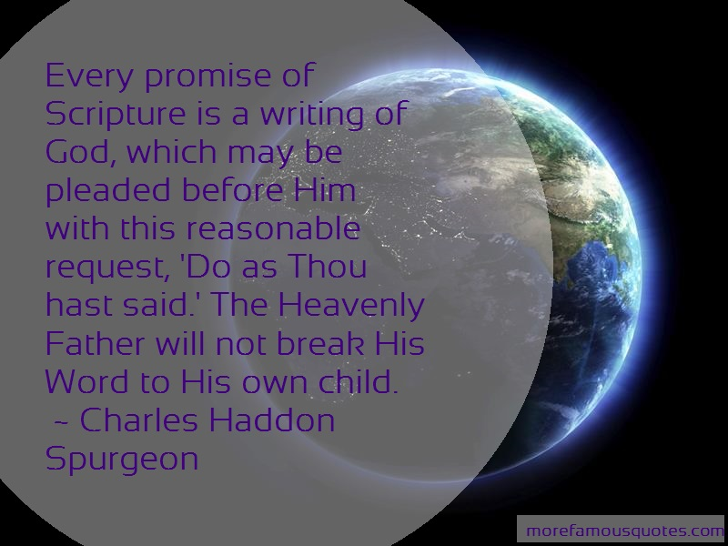 Charles Haddon Spurgeon Quotes: Every promise of scripture is a writing