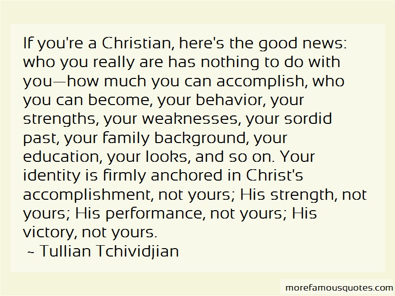 Tullian Tchividjian Quotes: If youre a christian heres the good news