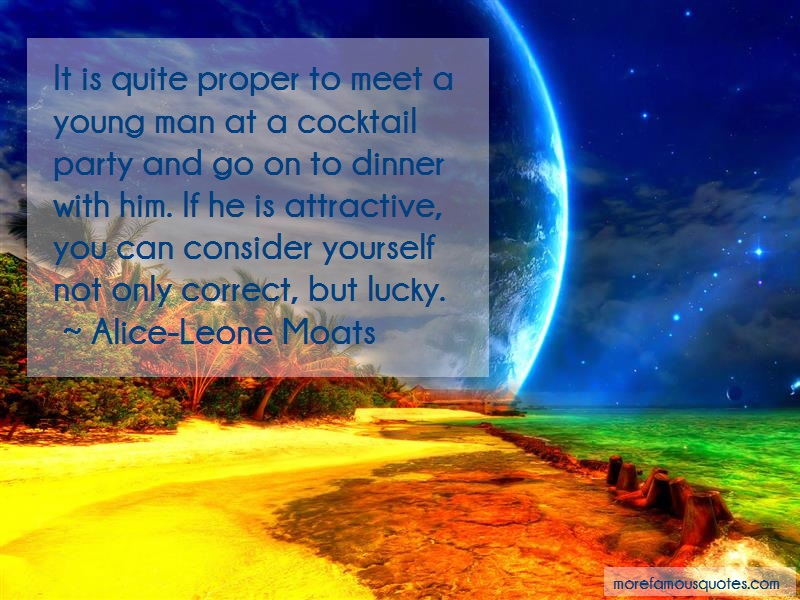 Alice-Leone Moats Quotes: It is quite proper to meet a young man