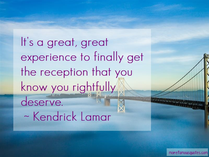 Kendrick Lamar Quotes: Its a great great experience to finally