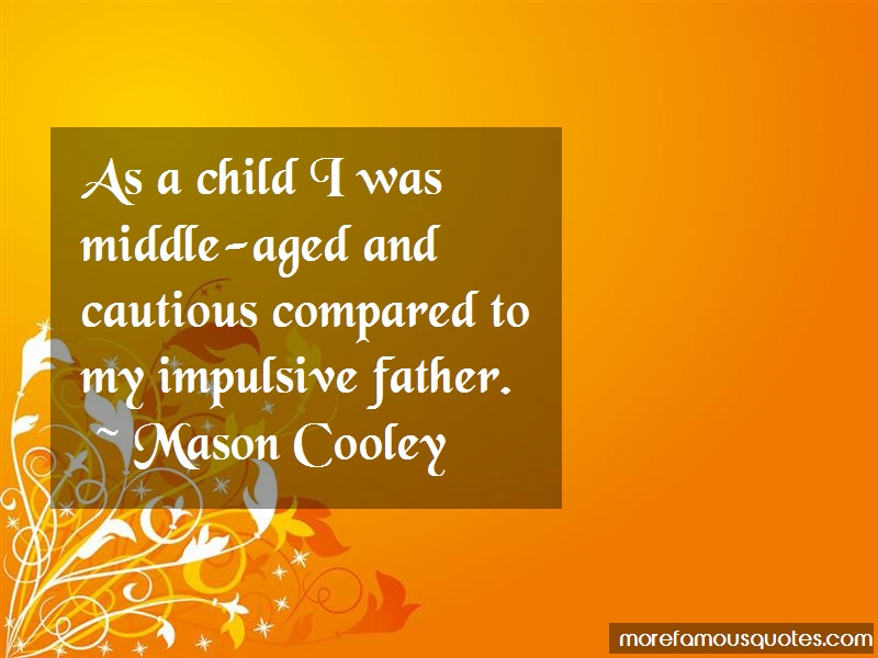 Mason Cooley Quotes: As a child i was middle aged and