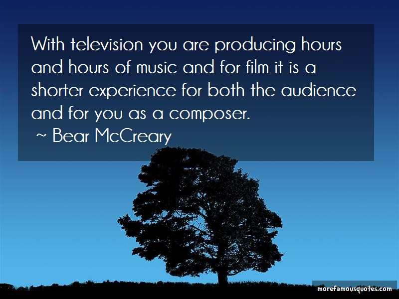 Bear McCreary Quotes: With television you are producing hours