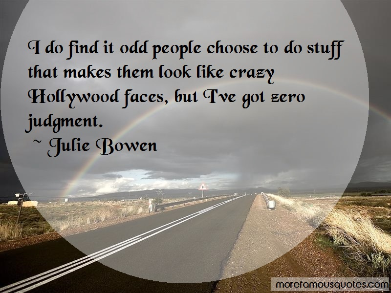Julie Bowen Quotes: I Do Find It Odd People Choose To Do