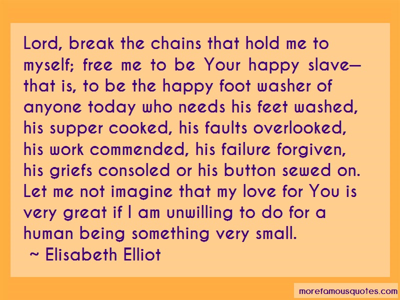 Elisabeth Elliot Quotes: Lord break the chains that hold me to