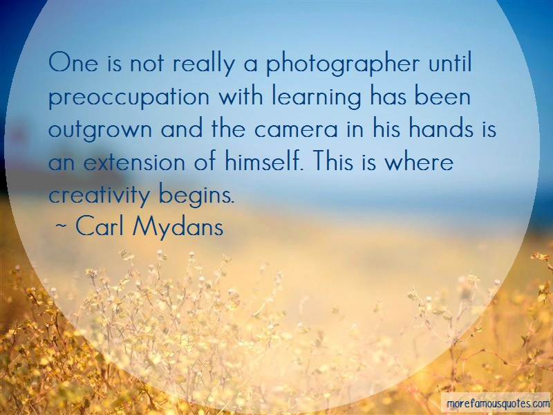 Carl Mydans Quotes: One Is Not Really A Photographer Until