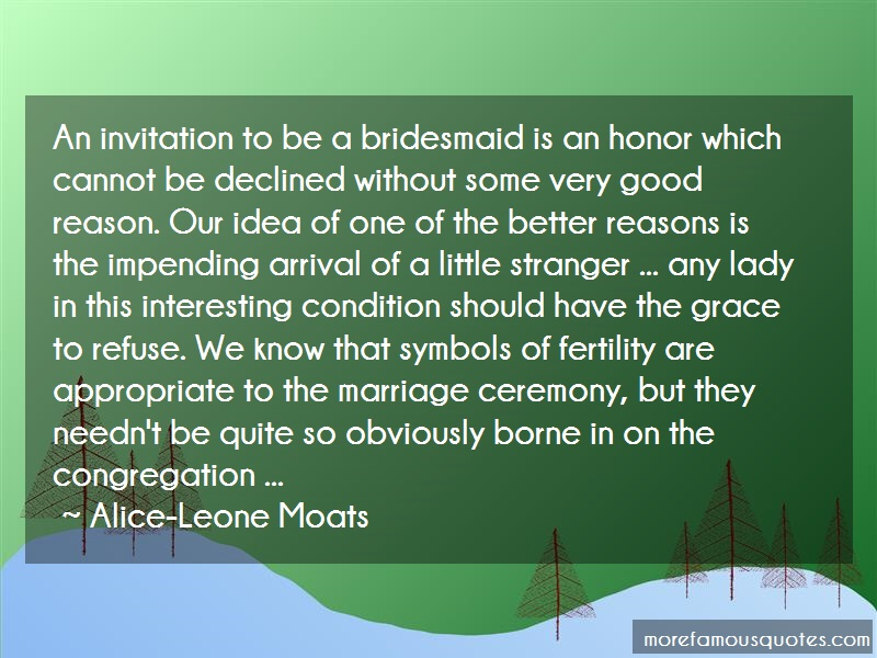 Alice-Leone Moats Quotes: An invitation to be a bridesmaid is an