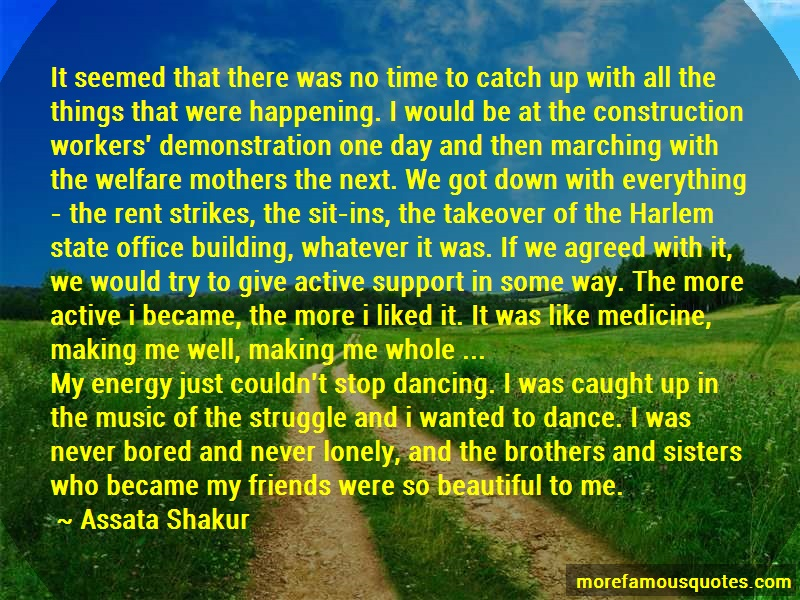 Assata Shakur Quotes: It seemed that there was no time to