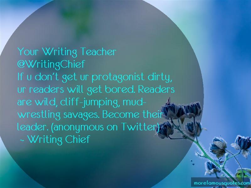 Writing Chief Quotes: Your writing teacher writingchiefif u