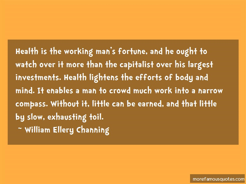 William Ellery Channing Quotes: Health Is The Working Mans Fortune And