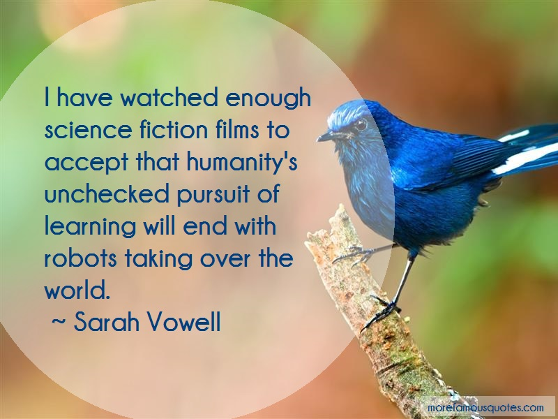 Sarah Vowell Quotes: I have watched enough science fiction