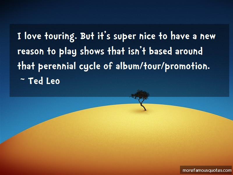 Ted Leo Quotes: I Love Touring But Its Super Nice To