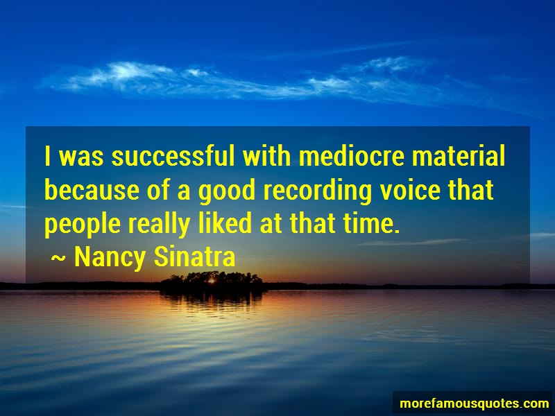Nancy Sinatra Quotes: I Was Successful With Mediocre Material
