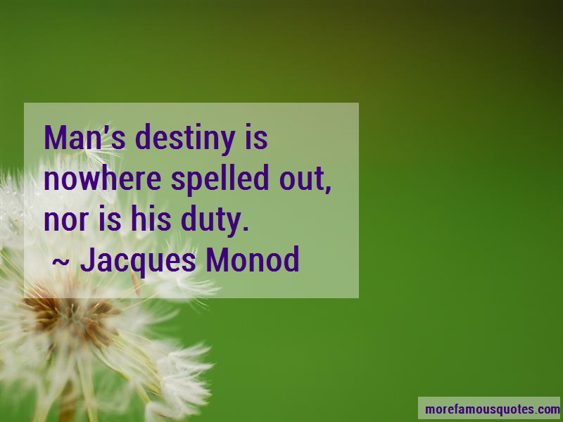 Jacques Monod Quotes: Mans destiny is nowhere spelled out nor
