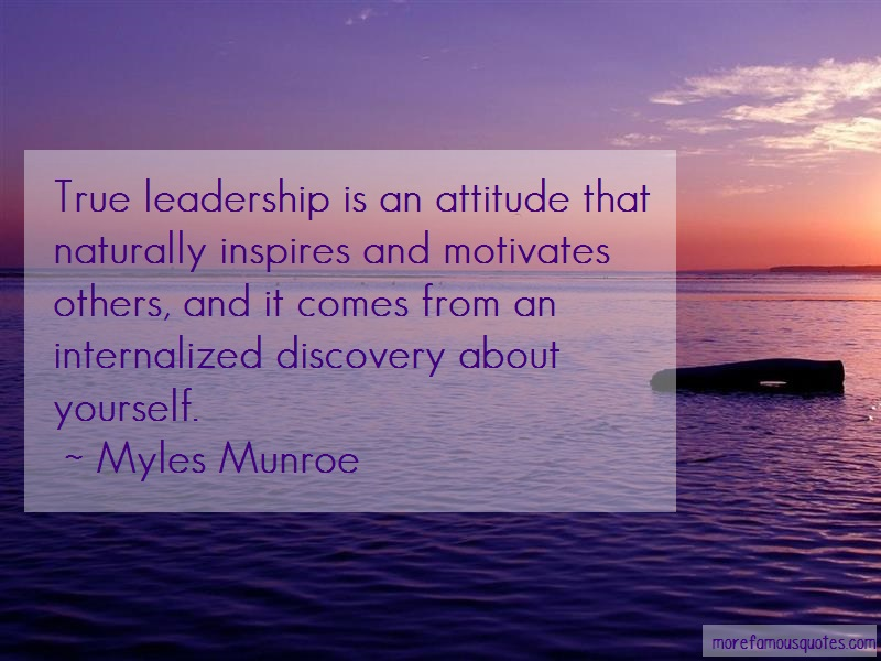Myles Munroe Quotes: True Leadership Is An Attitude That