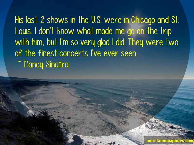 Nancy Sinatra Quotes: His Last 2 Shows In The U S Were In