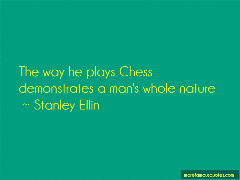 Stanley Ellin Quotes: The Way He Plays Chess Demonstrates A