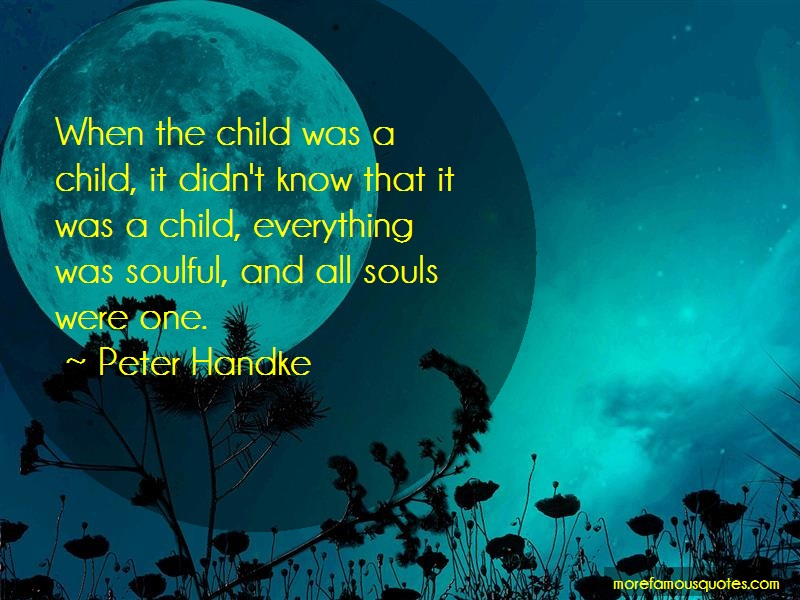 Peter Handke Quotes: When The Child Was A Child It Didnt Know