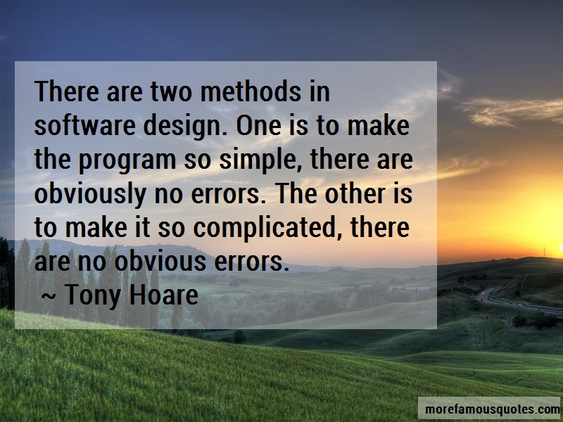Tony Hoare Quotes: There are two methods in software design