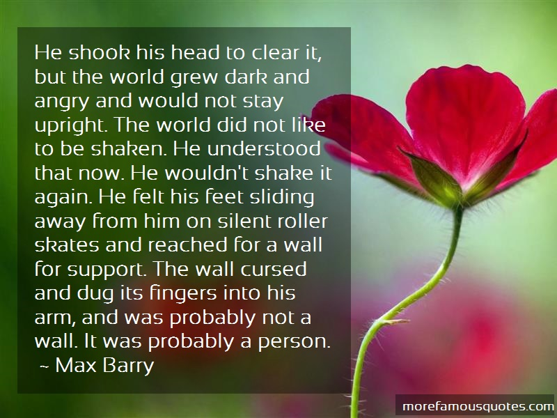 Max Barry Quotes: He shook his head to clear it but the