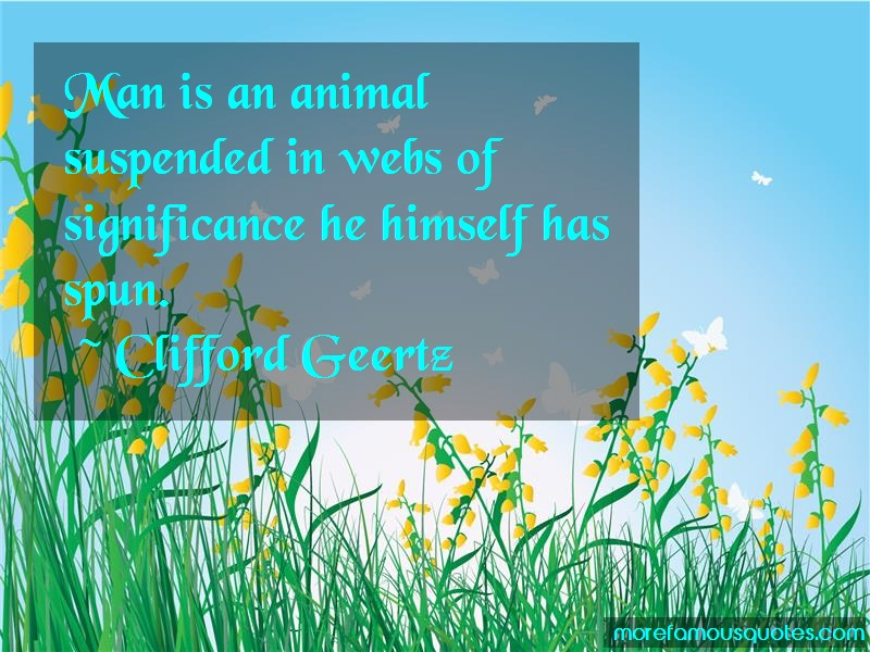 Clifford Geertz Quotes: Man is an animal suspended in webs of