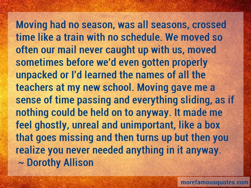 Dorothy Allison Quotes: Moving Had No Season Was All Seasons