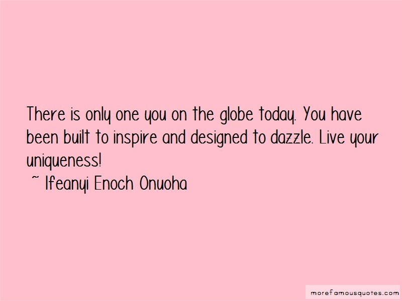Ifeanyi Enoch Onuoha Quotes: There is only one you on the globe today