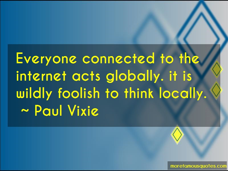Paul Vixie Quotes: Everyone Connected To The Internet Acts