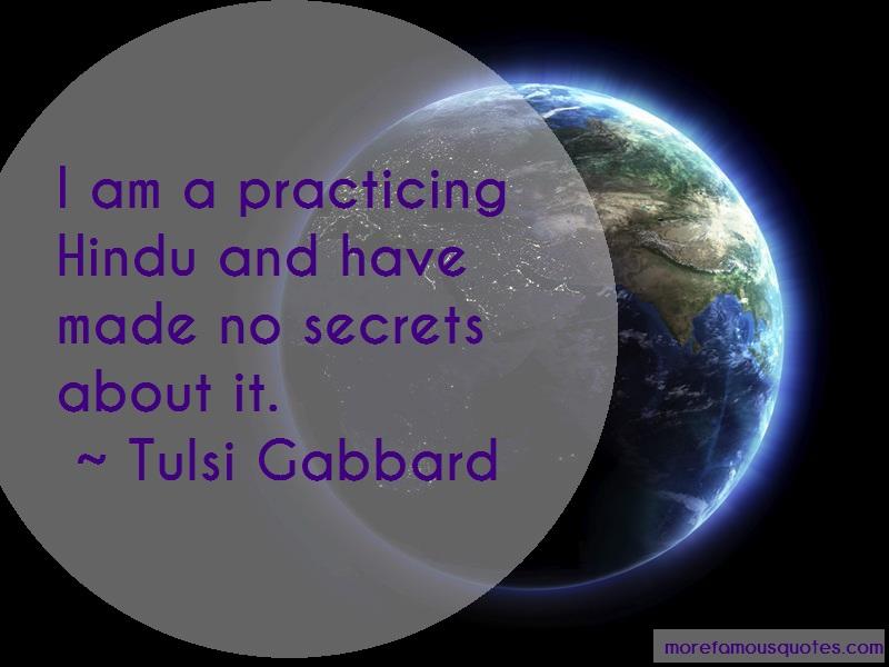 Tulsi Gabbard Quotes: I am a practicing hindu and have made no
