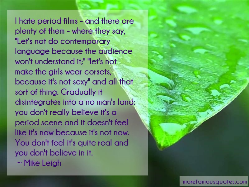 Mike Leigh Quotes: I hate period films and there are plenty
