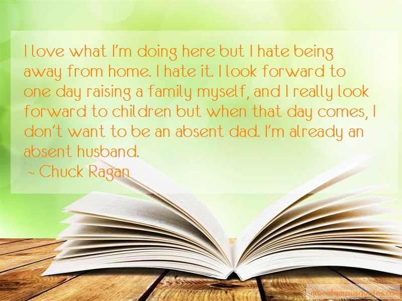 Chuck Ragan Quotes: I Love What Im Doing Here But I Hate