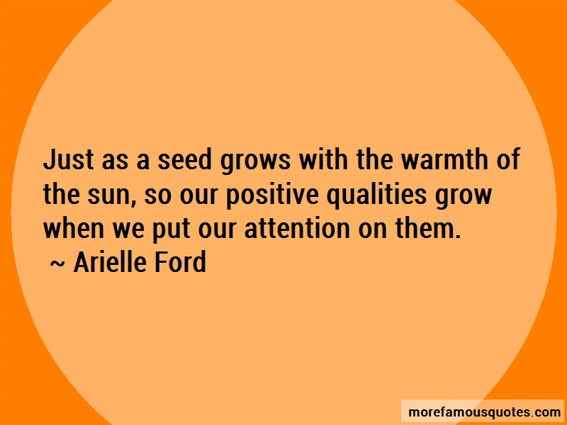 Arielle Ford Quotes: Just As A Seed Grows With The Warmth Of
