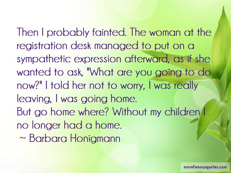 Barbara Honigmann Quotes: Then i probably fainted the woman at the
