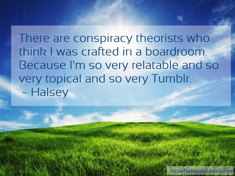 Halsey Quotes: There are conspiracy theorists who think
