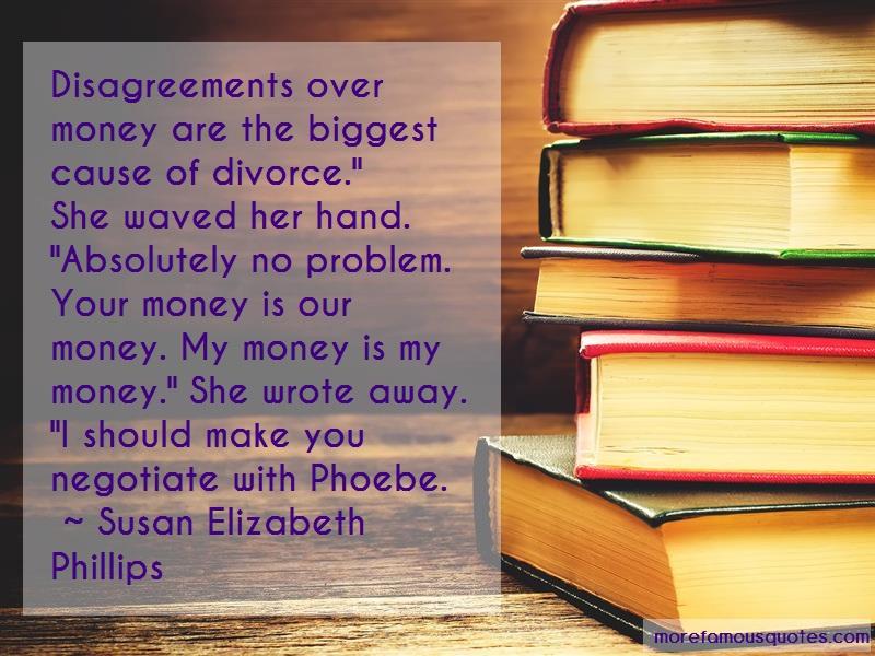 Susan Elizabeth Phillips Quotes: Disagreements over money are the biggest