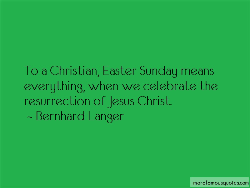 Bernhard Langer Quotes: To A Christian Easter Sunday Means