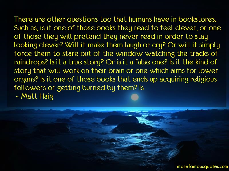Matt Haig Quotes: There are other questions too that