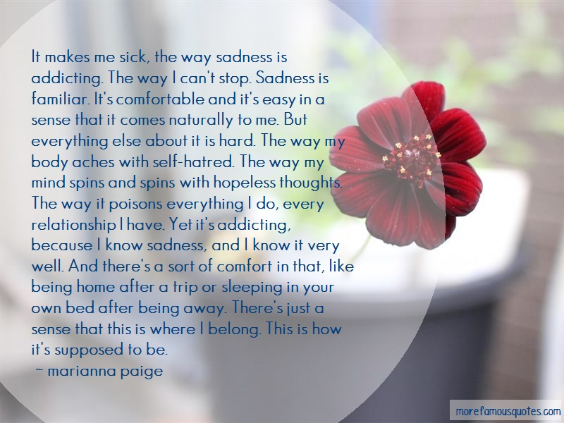 Marianna Paige Quotes: It Makes Me Sick The Way Sadness Is