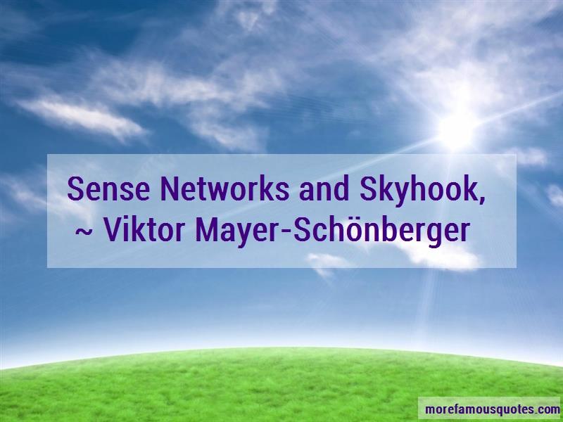 Viktor Mayer Schonberger Quotes: Sense Networks And Skyhook