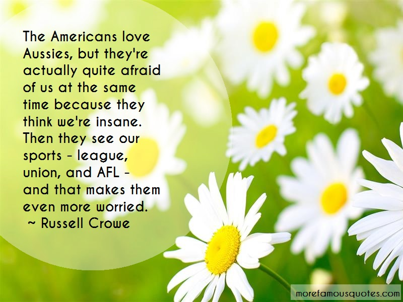 Russell Crowe Quotes: The americans love aussies but theyre