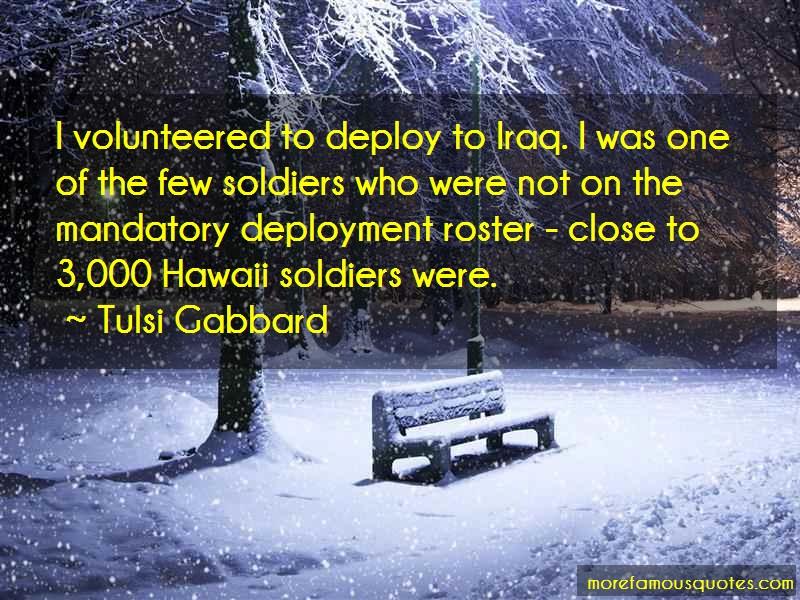 Tulsi Gabbard Quotes: I volunteered to deploy to iraq i was